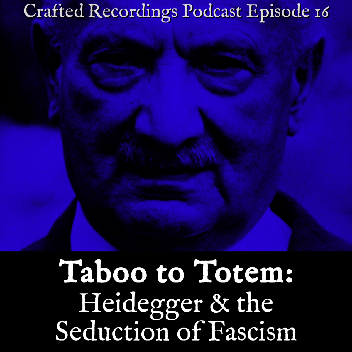 Podcast Episode 16 – Taboo to Totem: Heidegger & the Seduction of Fascism